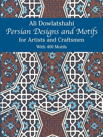 Persian Designs and Motifs for Artists and Craftsmen ebook by Ali Dowlatshahi