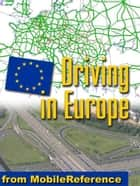 Driving In Europe: Roadsigns & Signals, Traffic Rules, Fuel, Parking, Breakdowns & Accidents, Road Types, Blood Alcohol Limits For All European Countries, Automotive Phrasebook (Mobi) (Mobi Travel) ebook by