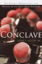 Conclave - The Politics, Personalities, and Process of the Next Papal Election ebook by John Allen
