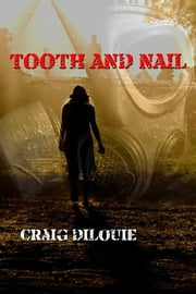 Tooth and Nail ebook by Craig DiLouie