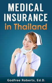 Medical Insurance in Thailand ebook by Godfree Roberts
