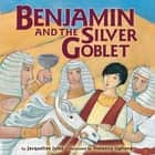 Benjamin and the Silver Goblet ebook by Natascia Ugliano, Jacqueline Jules