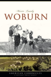 Woburn - Hidden Tales of a Tannery Town ebook by Marie Coady