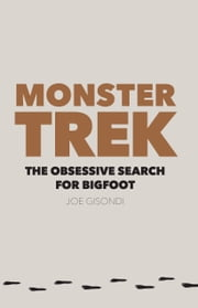 Monster Trek - The Obsessive Search for Bigfoot ebook by Joe Gisondi