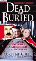 Dead And Buried: A True Story Of Serial Rape And Murder - A Shocking Account Of Rape, Torture And Murder On The California Coast ebook by Corey Mitchell