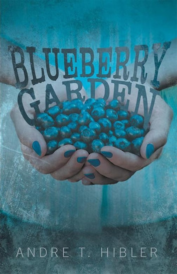 Blueberry Garden eBook by Andre T. Hibler