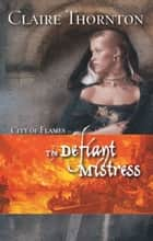 The Defiant Mistress ebook by Claire Thornton