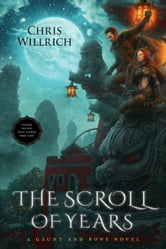 The Scroll of Years - A Gaunt and Bone Novel ebook by Chris Willrich