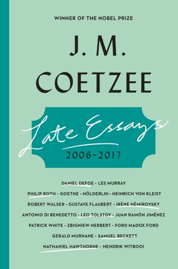 Late Essays - 2006-2017 ebook by J. M. Coetzee