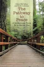 The Pathway to Peace - A Momentary Pause in a Hectic Day ebook by Glenn McCallum, Sandy Letkeman