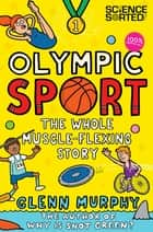 Olympic Sport: The Whole Muscle-Flexing Story - 100% Unofficial ebook by Glenn Murphy