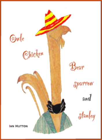 Owle, Chicken, Bear, Sparrow and Stanley. ebook by Ian Hutton