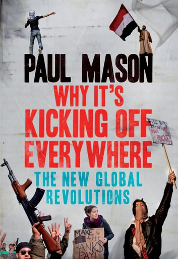 Why It's Kicking Off Everywhere - The New Global Revolutions ebook by Paul Mason