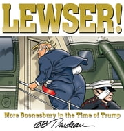 LEWSER! - More Doonesbury in the Time of Trump ebook by G. B. Trudeau