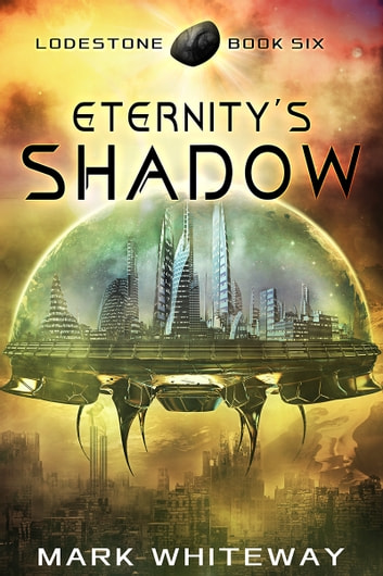 Lodestone Book Six: Eternity's Shadow ebook by Mark Whiteway