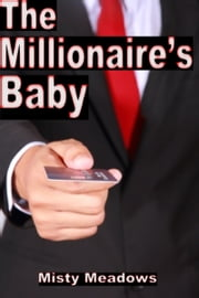 The Millionaire's Baby (Impregnation, Millionaire, Dominant Man) ebook by Misty Meadows