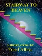 Stairway to Heaven ebook by Yosef Albric