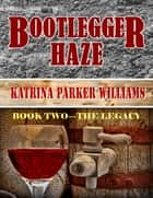 Bootlegger Haze (The Legacy)--Book Two ebook by Katrina Parker Williams