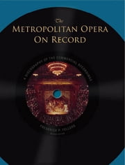 The Metropolitan Opera on Record - A Discography of the Commercial Recordings ebook by Frederick P. Fellers