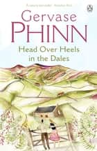 Head Over Heels in the Dales ebook by Gervase Phinn