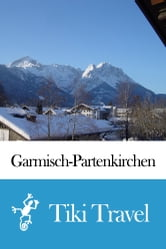 Garmisch-Partenkirchen (Germany) Travel Guide - Tiki Travel ebook by Tiki Travel