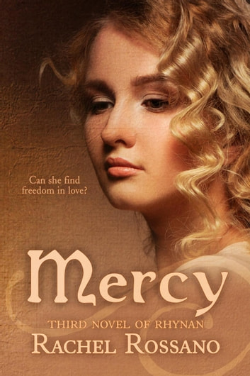Mercy: Third Novel of Rhynan - Novels of Rhynan, #3 ebook by Rachel Rossano