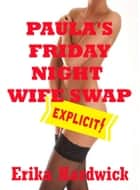 Paula's Friday Night Wife Swap (A First Swinger Sex Erotica Story) ebook by Erika Hardwick