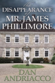 The Disappearance of Mr James Phillimore ebook by Dan Andriacco