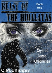 Beast Of The Himalayas (Cryptid Curse Chronicles, Book 1) ebook by C.M. Chidgey