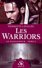 Le Massacreur - Les Warriors, T2 ebook by Pierrette Lavallée