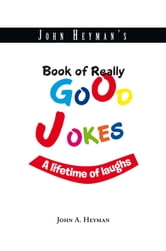 John Heyman's Book of Really Good Jokes ebook by John A. Heyman