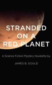 Stranded on a Red Planet - A Science Fiction Mystery Novelette ebook by James B gould