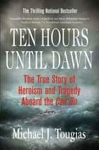 Ten Hours Until Dawn ebook by Michael J. Tougias