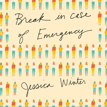 Break in Case of Emergency audiobook by Jessica Winter