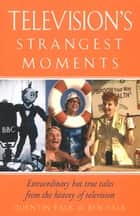 Television's Strangest Moments - Extraordinary But True Tales from the History of TV ebook by Quentin Falk