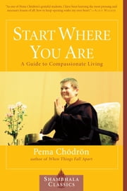 Start Where You Are - A Guide to Compassionate Living ebook by Pema Chodron