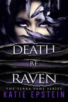 Death Be Raven ebook by Katie Epstein