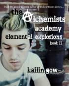 Elemental Explosions (Alchemists Academy #2) ebook by Kailin Gow
