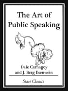 The Art of Public Speaking ebook by Dale Carnagey