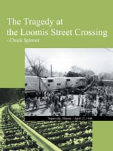 The Tragedy at the Loomis Street Crossing ebook by Chuck Spinner
