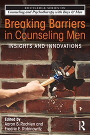 Breaking Barriers in Counseling Men - Insights and Innovations ebook by Aaron Rochlen,Fredric Rabinowitz
