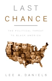 Last Chance - The Political Threat to Black America ebook by Lee A. Daniels