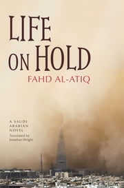 Life on Hold - A Saudi Arabian Novel ebook by Fahd al-Atiq,Jonathan Wright