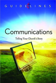 Guidelines for Leading Your Congregation 2013-2016 - Communications - Telling Your Church's Story ebook by General Commissions on Communications