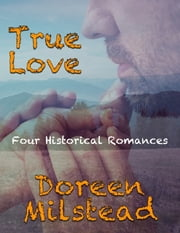 True Love: Four Historical Romances ebook by Doreen Milstead