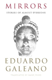 Mirrors - Stories of Almost Everyone ebook by Eduardo Galeano