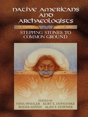 Native Americans and Archaeologists - Stepping Stones to Common Ground ebook by Nina Swidler,Kurt Dongoske,Roger Anyon,Alan Downer