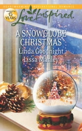 A Snowglobe Christmas: Yuletide Homecoming\A Family's Christmas Wish - Yuletide Homecoming\A Family's Christmas Wish ebook by Linda Goodnight,Lissa Manley