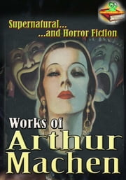 Works of Arthur Machen: (12 Works ) - Horror Fiction ebook by Arthur Machen