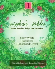 Sappho's Fables, Volume 1: Three Lesbian Fairy Tale Novellas ebook by Elora Bishop